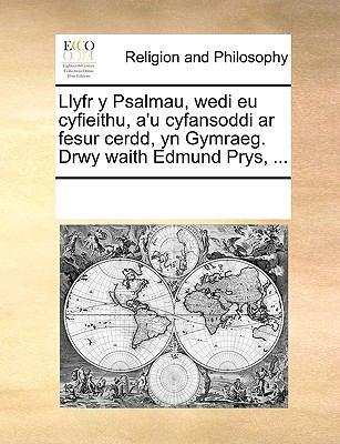 Llyfr y Psalmau, Wedi Eu Cyfieithu, A'u Cyfansoddi AR Fesur Cerdd, Yn Gymraeg. Drwy Waith Edmund Prys, ... 9781170297186