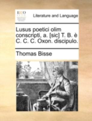 Lusus Poetici Olim Conscripti, A. [Sic] T. B. C. C. C. Oxon. Discipulo. 9781170497166