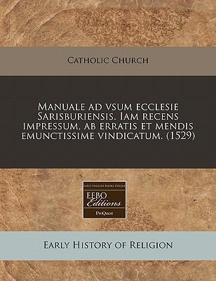Manuale Ad Vsum Ecclesie Sarisburiensis. Iam Recens Impressum, AB Erratis Et Mendis Emunctissime Vindicatum. (1529) 9781171315094