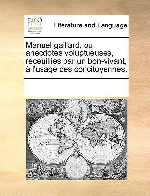 Manuel Gaillard, Ou Anecdotes Voluptueuses, Receuillies Par Un Bon-Vivant, L'Usage Des Concitoyennes. 9781170084403