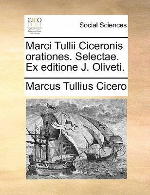 Marci Tullii Ciceronis Orationes. Selectae. Ex Editione J. Oliveti. 9781170885031