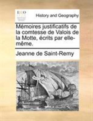 Memoires Justificatifs de La Comtesse de Valois de La Motte, Ecrits Par Elle-Meme. 9781171376880