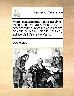 Memoires Anecdotes Pour Servir A L'Histoire de M. Duliz. Et La Suite de Ses Avantures, Aprs La Catastrophe de Celle de Mademoiselle Pelissier, Actrice 9781170053102