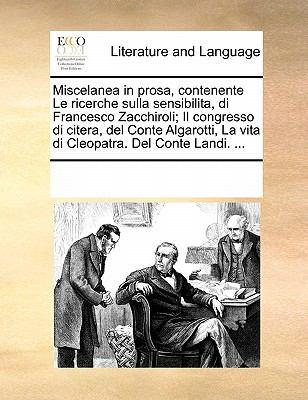 Miscelanea in Prosa, Contenente Le Ricerche Sulla Sensibilita, Di Francesco Zacchiroli; Il Congresso Di Citera, del Conte Algarotti, La Vita Di Cleopa 9781170896877