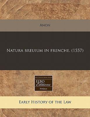 Natura Breuium in Frenche. (1557) 9781171323808