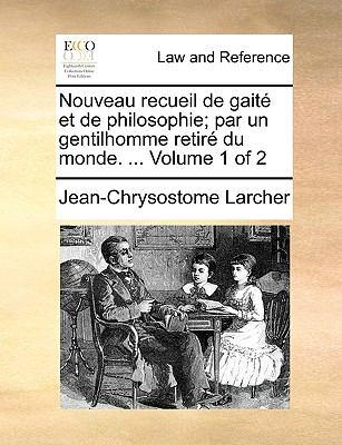 Nouveau Recueil de Gait Et de Philosophie; Par Un Gentilhomme Retir Du Monde. ... Volume 1 of 2 9781170377512