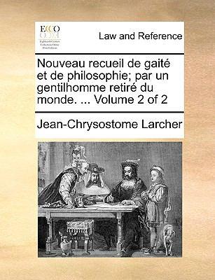 Nouveau Recueil de Gait Et de Philosophie; Par Un Gentilhomme Retir Du Monde. ... Volume 2 of 2 9781170377529