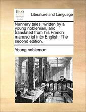 Nunnery Tales: Written by a Young Nobleman, and Translated from His French Manuscript Into English. the Second Edition. - Young Nobleman, Nobleman