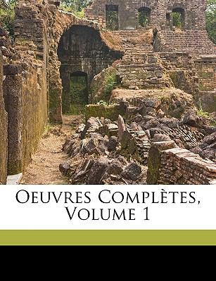 Oeuvres Compltes, Volume 1 9781174311574
