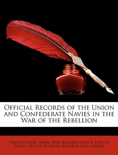 Official Records of the Union and Confederate Navies in the War of the Rebellion 9781174733628