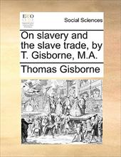 On Slavery and the Slave Trade, by T. Gisborne, M.A. - Gisborne, Thomas