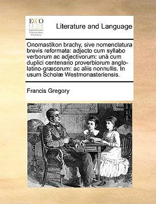Onomastikon Brachy, Sive Nomenclatura Brevis Reformata: Adjecto Cum Syllabo Verborum AC Adjectivorum: Un Cum Duplici Centenario Proverbiorum Anglo-Lat 9781170007273