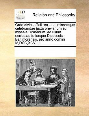 Ordo Divini Officii Recitandi Missaeque Celebrandae Juxta Breviarium Et Missale Romanum, Ad Usum Ecclesiae Totiusque Diaecesis Baltimorensis, Pro Anno 9781170872574