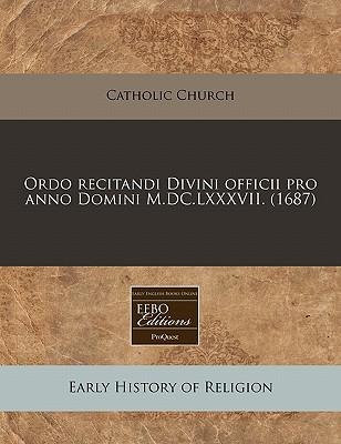 Ordo Recitandi Divini Officii Pro Anno Domini M.DC.LXXXVII. (1687) 9781171333432