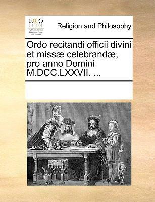 Ordo Recitandi Officii Divini Et Miss Celebrand, Pro Anno Domini M.DCC.LXXVII. ... 9781170075883