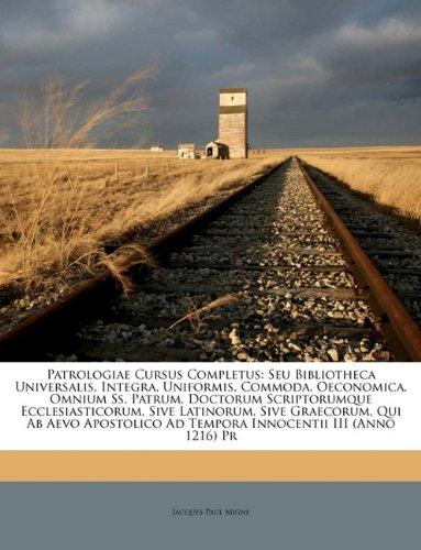 Patrologiae Cursus Completus: Seu Bibliotheca Universalis, Integra, Uniformis, Commoda, Oeconomica, Omnium SS. Patrum, Doctorum Scriptorumque Eccles 9781174453687