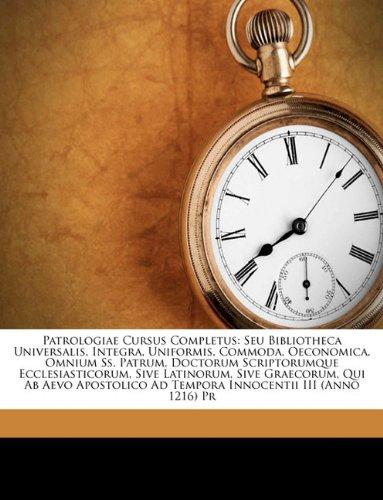 Patrologiae Cursus Completus: Seu Bibliotheca Universalis, Integra, Uniformis, Commoda, Oeconomica, Omnium SS. Patrum, Doctorum Scriptorumque Eccles 9781174472312