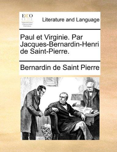 Paul Et Virginie. Par Jacques-Bernardin-Henri de Saint-Pierre. 9781170563502