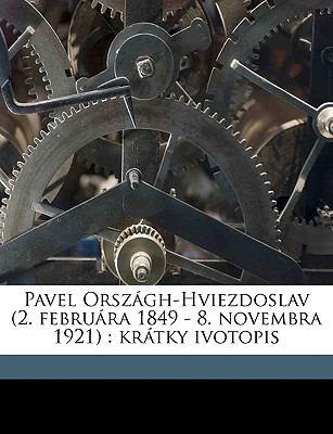Pavel Orszgh-Hviezdoslav (2. Februra 1849 - 8. Novembra 1921): Krtky Ivotopis 9781175300959