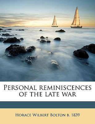 Personal Reminiscences of the Late War 9781175752444