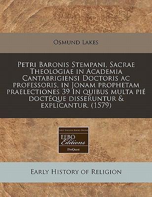 Petri Baronis Stempani, Sacrae Theologiae in Academia Cantabrigiensi Doctoris AC Professoris, in Jonam Prophetam Praelectiones 39 in Quibus Multa Pi D 9781171350002