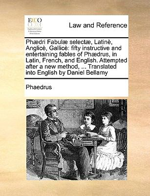 PH]Dri Fabul] Select], Latin, Anglic, Gallic: Fifty Instructive and Entertaining Fables of PH]Drus, in Latin, French, and English. Attempted After a N 9781170984390