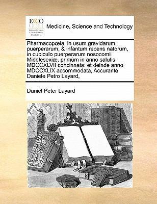 Pharmacop Ia, in Usum Gravidarum, Puerperarum, & Infantum Recens Natorum, in Cubiculo Puerperarum Nosocomii Middlesexiae, Primum in Anno Salutis MDCCX 9781171399896