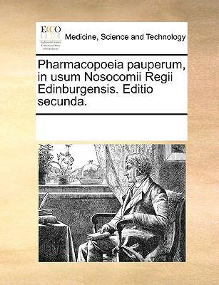 Pharmacopoeia Pauperum, in Usum Nosocomii Regii Edinburgensis. Editio Secunda. 9781170686706