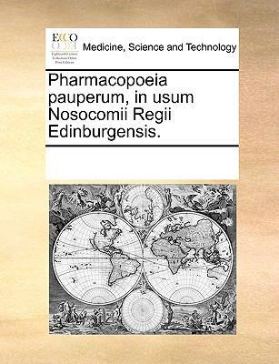 Pharmacopoeia Pauperum, in Usum Nosocomii Regii Edinburgensis. 9781170315972