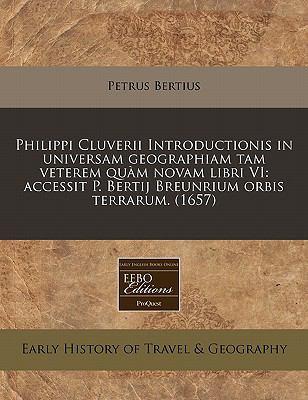 Philippi Cluverii Introductionis in Universam Geographiam Tam Veterem Quam Novam Libri VI