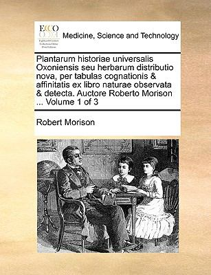 Plantarum Historiae Universalis Oxoniensis Seu Herbarum Distributio Nova, Per Tabulas Cognationis & Affinitatis Ex Libro Naturae Observata & Detecta. 9781170686973