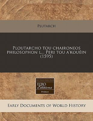 Ploutarcho Tou Chaironeos Philosophon L... Peri Tou A'Kouein (1595) 9781171272281