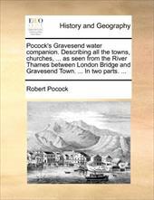 Pocock's Gravesend Water Companion. Describing All the Towns, Churches, ... as Seen from the River Thames Between London Bridge an - Pocock, Robert