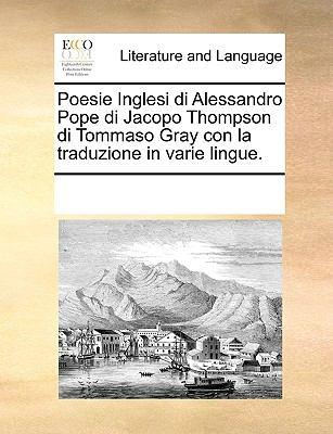 Poesie Inglesi Di Alessandro Pope Di Jacopo Thompson Di Tommaso Gray Con La Traduzione in Varie Lingue. 9781170317938