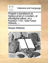 Pregeth a Barablwyd Yn Eglwys Grisd Yn Llundain, AR Ddyddgwyl Ddewi, Yn y Flwyddyn 1721. Gan Foses Wiliams, ... - Williams, Moses