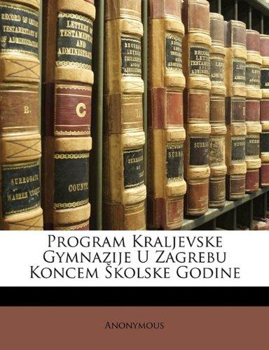 Program Kraljevske Gymnazije U Zagrebu Koncem Kolske Godine 9781173279080
