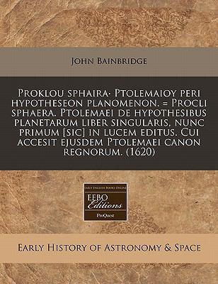 Proklou Sphaira Ptolemaioy Peri Hypotheseon Planomenon. = Procli Sphaera. Ptolemaei de Hypothesibus Planetarum Liber Singularis, Nunc Primum [Sic] in 9781171306887