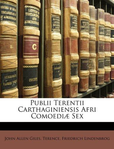 Publii Terentii Carthaginiensis Afri Comoedi] Sex 9781174369124