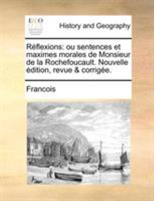 Reflexions: Ou Sentences Et Maximes Morales de Monsieur de La Rochefoucault. Nouvelle Edition, Revue & Corrigee. 9781171369882
