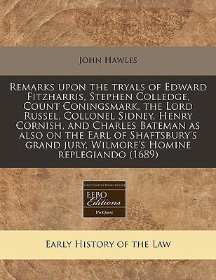 Remarks Upon the Tryals of Edward Fitzharris, Stephen Colledge, Count Coningsmark, the Lord Russel, Collonel Sidney, Henry Cornish, and Charles Batema 9781171267119