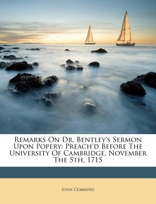 Remarks on Dr. Bentley's Sermon Upon Popery: Preach'd Before the University of Cambridge, November the 5th, 1715 9781178869071