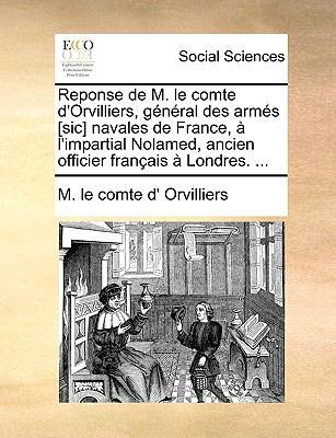Reponse de M. Le Comte D'Orvilliers, General Des Arms [Sic] Navales de France, L'Impartial Nolamed, Ancien Officier Francaise Londres. ...