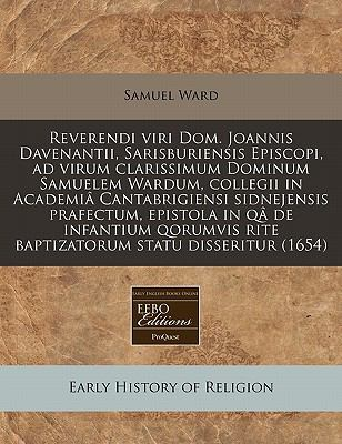 Reverendi Viri Dom. Joannis Davenantii, Sarisburiensis Episcopi, Ad Virum Clarissimum Dominum Samuelem Wardum, Collegii in Academia Cantabrigiensi Sid 9781171280736
