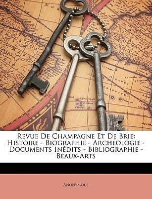 Revue de Champagne Et de Brie: Histoire - Biographie - Archologie - Documents Indits - Bibliographie - Beaux-Arts