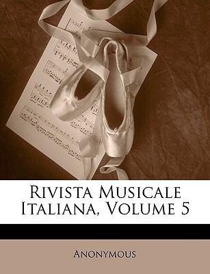 Rivista Musicale Italiana, Volume 5 9781174349928