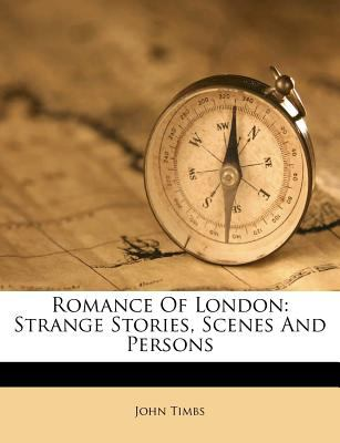 Romance of London: Strange Stories, Scenes and Persons 9781179462523
