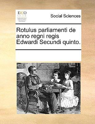 Rotulus Parliamenti de Anno Regni Regis Edwardi Secundi Quinto. 9781170060674