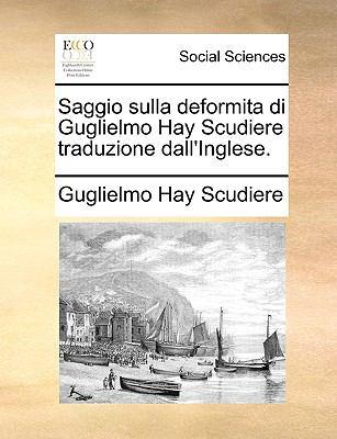 Saggio Sulla Deformita Di Guglielmo Hay Scudiere Traduzione Dall'inglese. 9781170118597