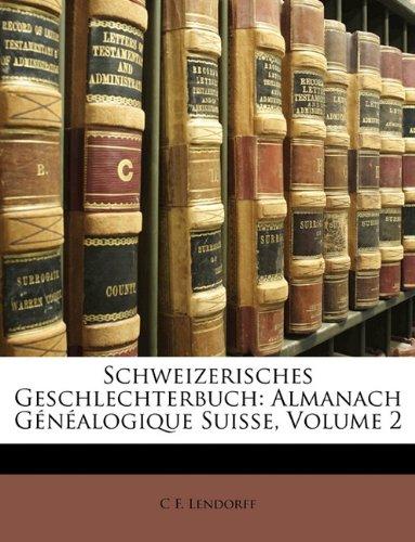 Schweizerisches Geschlechterbuch: Almanach Gnalogique Suisse, Volume 2 9781174571336