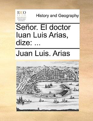 Seor. El Doctor Iuan Luis Arias, Dize 9781170602904